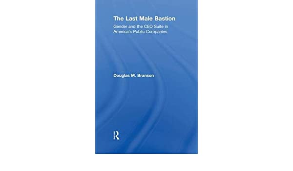 The Last  Male Bastion: Gender and the CEO Suite in America's Public Companies