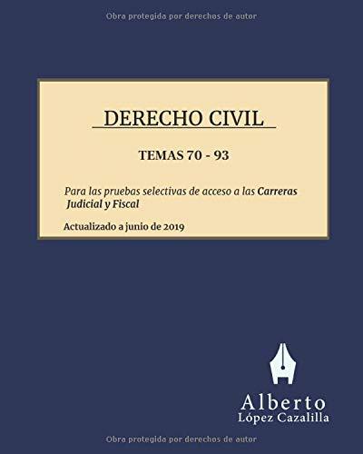 Derecho Civil - Temas 70 a 93: Para las pruebas selectivas de acceso a las Carreras Judicial y Fiscal por López Cazalilla, Alberto