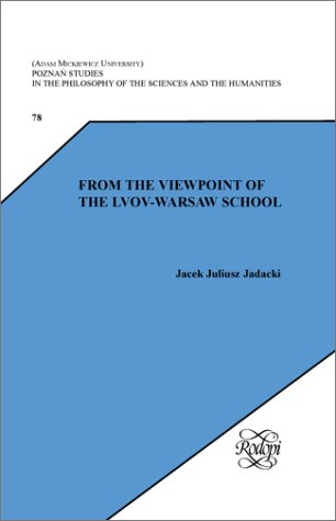 From the Viewpoint of the Lvov-Warsaw School (Poznan Studies in the Philosophy of the Sciences and the Humanities 78)