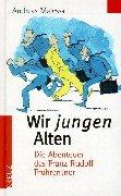 Wir jungen Alten: Die Abenteuer des Franz Rudolf Frührentner