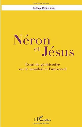 Néron et Jésus: Essai de géohistoire sur le mondial et l'universel