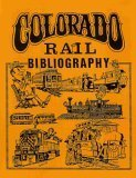 Colorado Rail Bibliography, , 0974387002