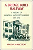 A Bridge Built Halfway : A History of Memorial University College, 1925-1950, MacLeod, Malcolm, 0773507612
