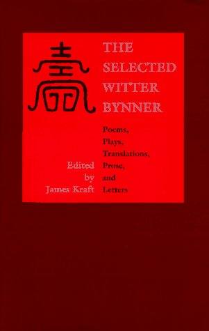 The Selected Witter Bynner: Poems, Plays, Translations, Prose, and Letters