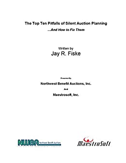 Top Ten Pitfalls of Silent Auction Planning for Charities: ...and how to fix them by [Fiske, Jay]