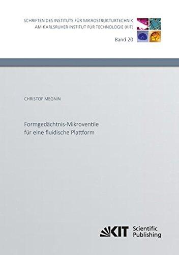 Read Online Formgedaechtnis-Mikroventile fuer eine fluidische Plattform (Schriften des Instituts fuer Mikrostrukturtechnik am Karlsruher Institut fuer Technologie) (Volume 20) (German Edition) ebook