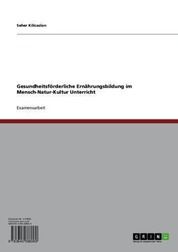 Gesundheitsförderliche Ernährungsbildung im Mensch-Natur-Kultur Unterricht (German Edition)