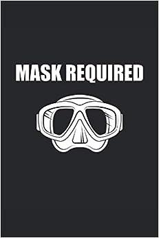 Maschera subacquea obbligatoria: Maschera subacquea obbligatoria. Taccuino, agenda o diario subacqueo per subacquei e divemaster per hobby.