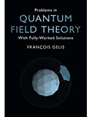 Problems in Quantum Field Theory: With Fully-Worked Solutions