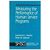 Measuring the Performance of Human Service Programs, Martin, Lawrence L. and Kettner, Peter M., 0803971346