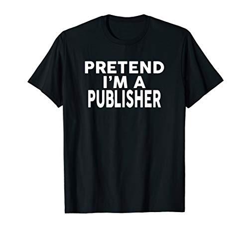 Pretend I'm A PUBLISHER T-Shirt Halloween Costume