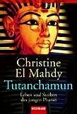 Tutanchamun: Leben und Sterben des jungen Pharao