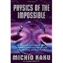 Physics of the Impossible: A Scientific Exploration into the World of Phasers, Force Fields, Teleportation, and Time Travel 1st (first) edition