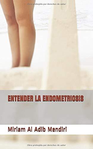 ENTENDER LA ENDOMETRIOSIS por Al Adib Mendiri, Miriam