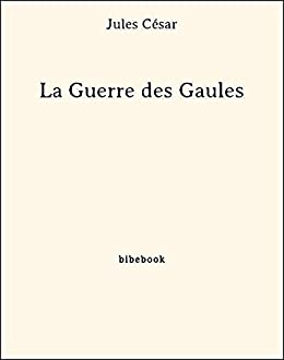 La Guerre des Gaules (French Edition) by [César, Jules]