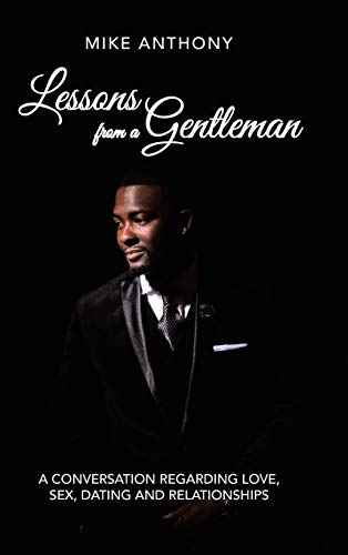 Lessons from a Gentleman: A Conversation Regarding Love, Sex, Dating and Relationships by Authorhouse