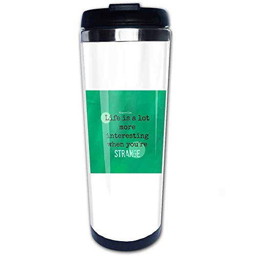 Life is Interesting When Youre Strange Travel Coffee Mug with Flip Lid Stainless Steel Vacuum Insulated Tumbler Cup 14 OZ, Best Gift