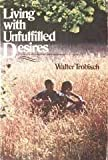 Living with Unfulfilled Desires, Trobisch, Walter, 0877847363