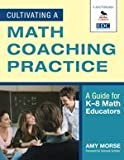 Cultivating a Math Coaching Practice: A Guide for K-8 Math Educators