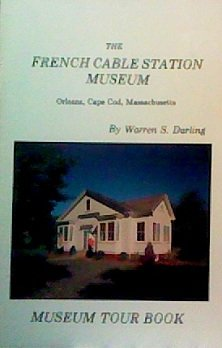 The French Cable Station Museum: Orleans, Cape Cod, Massachusetts : museum tour book