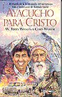 Qyacucho Para Cristo, W. Terry Whalin and Chris Woehr, 0829719709