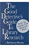 The Good Detective's Guide to Library Research, Brown, Barbara J., 1555701973