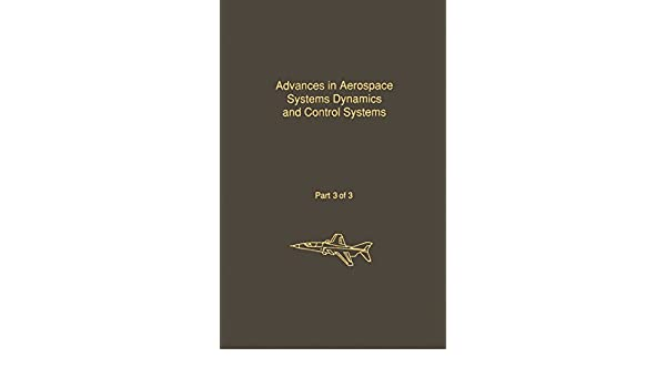 control and dynamic systems v33 advances in aerospace systems dynamics and control systems part 3 of 3 leonides c t
