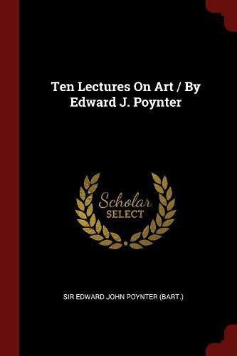 Download Ten Lectures On Art / By Edward J. Poynter PDF
