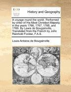 A voyage round the world. Performed by order of His Most Christian Majesty, in the years 1766, 1767, 1768, and 1769. By Lewis de Bougainville, ... ... the French by John Reinhold Forster, F.A.S. pdf epub