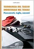 Tecnologia del taglio industriale nel tessile. Piazzamenti, taglio, consumi. Per gli Ist. tecnici e professionali. Con espansione online