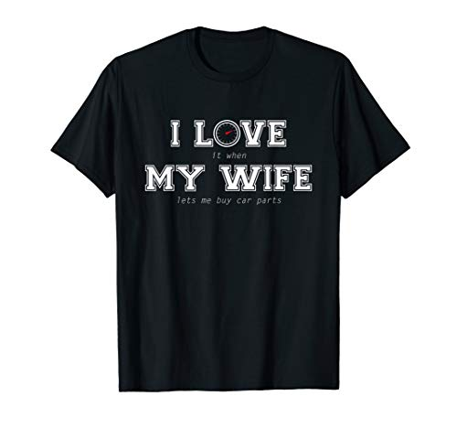Mens Mens I Love It When My Wife Lets Me Buy Car Parts Tshirt