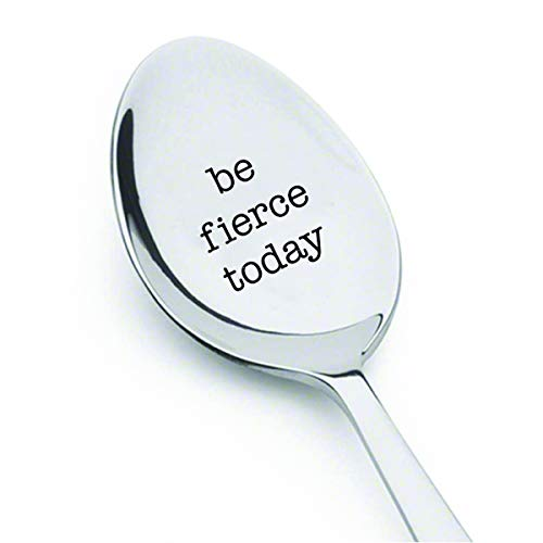 Be Fierce today - Best Selling Gift - coffee spoon or tea spoon - Birthday Gift for Mom - Inspirational Quote for Her - Women's March - gift for her - Teaspoon Engraved