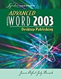 Advanced Microsoft Word 2003 : Desktop Publishing, Arford, Joanne and Burnside, Judy, 0763821829