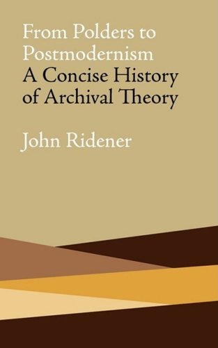 From Polders to Postmodernism: A Concise History of Archival Theory