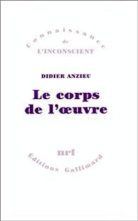 Le Corps de l'oeuvre par Didier Anzieu