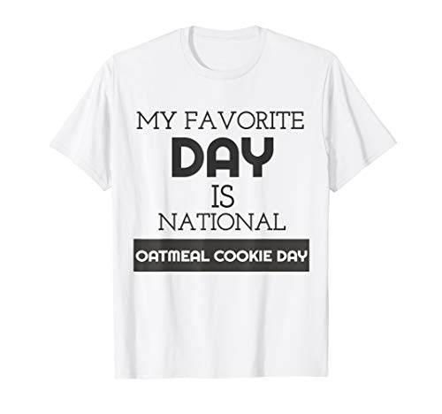 My Favorite Day Is National Oatmeal Cookie Day Shirt