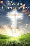 Mystic Christianity, Yogi Ramacharaka and William Walker Atkinson, 1617204153