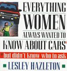 Everthing Women Always Wanted to Know about Cars, Lesley Hazleton, 0385476213