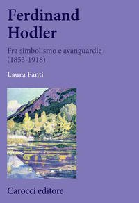 Ferdinand Hodler. Fra simbolismo e avanguardie (1853-1918) Copertina flessibile – 1 gen 2030 Laura Fanti Carocci 8843071513 PITTURA