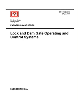 Engineering And Design Lock And Dam Gate Operating And Control Systems Engineer Manual Em 1110 2 2610 Us Army Corps Of Engineers 9781780397771 Amazon Com Books
