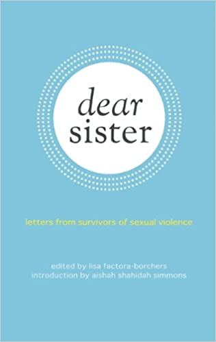 dear sister letters from survivors of sexual violence lisa factora borchers aishah shahidah simmons 9781849351720 amazoncom books