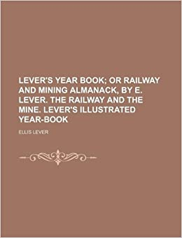 Book Lever's year book: or Railway and mining almanack, by E. Lever. The Railway and the mine. Lever's illustrated year-book