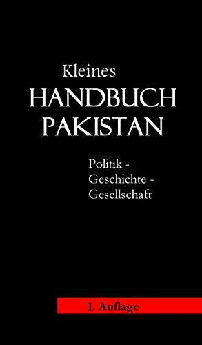 Kleines Handbuch Pakistan: Politik, Geschichte, Wirtschaft, Gesellschaft