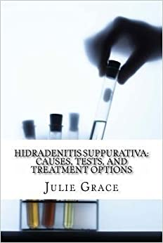 Book [ Hidradenitis Suppurativa: Causes, Tests, and Treatment Options by Grace Ma, Julie ( Author ) Mar-2014 ]