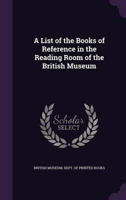 Download A List of the Books of Reference in the Reading Room of the British Museum(Hardback) - 2015 Edition pdf epub