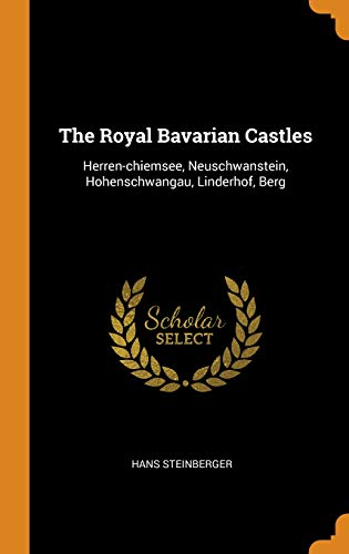 (The Royal Bavarian Castles: Herren-Chiemsee, Neuschwanstein, Hohenschwangau, Linderhof, Berg)
