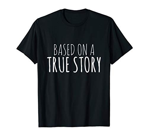 Based on a True Story Funny Life Movie Quote Saying T-shirt (Was The Notebook Based On A True Story)