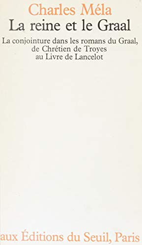 La Reine Et Le Graal La Conjoncture Dans Les Romans Du Graal De Chretien De Troyes Au Livre De Lancelot French Edition