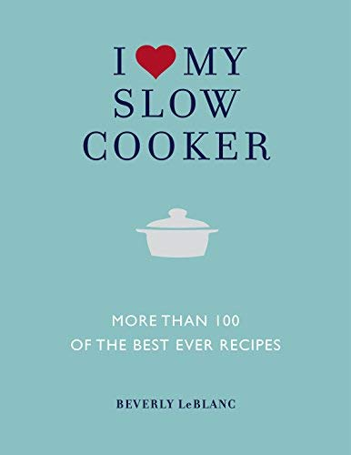 I Love My Slow Cooker: More Than 100 of the Best Ever Recipes