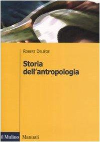 Storia dell'antropologia Copertina flessibile – 23 ott 2008 Robert Deliège L. Giordana Storia dell' antropologia Il Mulino